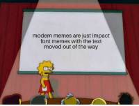 Memes, Text, and Dank Memes: modern memes are just impact  font memes with the text  moved out of the way