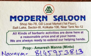 Barbaric activities: MODERN SALOON  Shop No-78, GD Local Market (1st Floor),  Salt Lake, Sector-lll, Kolkata-106, Near Tank No-12  All Kinds of barbaric activities are done here at  a reasonable price and at your home.  We are always ready to extend our helping hands.  Prop: Amaresh Manna (Mintu)  459I3813  Navayon Barbaric activities