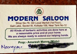 A Barbaric Saloon: MODERN SALOON  Shop No-78, GD Local Market (1st Floor),  Salt Lake, Sector-lll, Kolkata-106, Near Tank No-12  All Kinds of barbaric activities are done here at  a reasonable price and at your home.  We are always ready to extend our helping hands.  Prop:-Amaresh Manna (Mintu)  Navayan A Barbaric Saloon