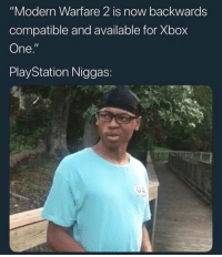 "PlayStation, Xbox One, and Xbox: ""Modern Warfare 2 is now backwards  compatible and available for Xbox  One.'  PlayStation Niggas: 🤣 https://t.co/PexsfhbsPK"