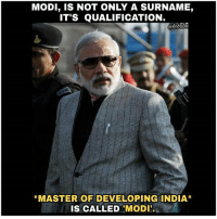 Memes, India, and 🤖: MODI, IS NOT ONLY A SURNAME,  IT'S QUALIFICATION.  *MASTER OF DEVELOPING INDIA*  IS CALLED MODI' Go India🙌🇮🇳 bcbaba