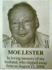 MOE LESTER  In loving memory of my  husband, who slipped away  from us August 11, 2008.