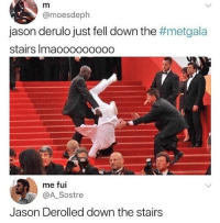 Memes, Jason Derulo, and 🤖: @moesdeph  Jason derulo just fell down the #metgala  stairs Imaooooo0000  me fui  @A Sostre  Jason Derolled down the stairs 😂Old but gold