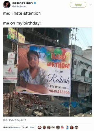 19 Hilarious Tweets From The Past Week: moesha's diary  Follow  @ethiopienne  me: i hate attention  me on my birthday  HAPPY  BIRTHDAY  to me  Rakesh  SREEMUKH  Piz wish me...  9849583066  10:31 PM-2 Sep 2017  49,533 Retweets 72,162 Likes 19 Hilarious Tweets From The Past Week