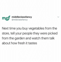 Just a neat little trick to play on your family and friends 🤗: mof  middleclassfancy  @midclassfancy  Next time you buy vegetables from the  store, tell your people they were picked  from the garden and watch them talk  about how fresh it tastes Just a neat little trick to play on your family and friends 🤗