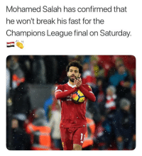 Memes, Break, and Champions League: Mohamed Salah has confirmed that  he won't break his fast for the  Champions League final on Saturday.  dnd  arte Class Act 🙏🏼😍⚽️