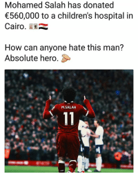 Class Act Salah 👏😁⚽️ Donate Class Salah Charity: Mohamed Salah has donated  560,000 to a children's hospital in  Cairo.  How can anyone hate this man?  Absolute hero.  M.SALAH Class Act Salah 👏😁⚽️ Donate Class Salah Charity