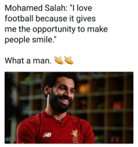"Football, Love, and Memes: Mohamed Salah: ""l love  football because it gives  me the opportunity to make  people smile.'  What a man.  LFC  125 YEARS"