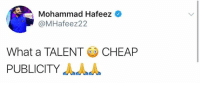 Memes, 🤖, and Tweet: Mohammad Hafeez  @MHafeez22  What a TALENT  PUBLICITY  CHEAP M Hafeez Tweet on Ayesha Gulalai Press conference !