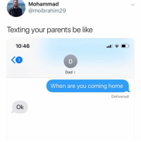 Be Like, Dad, and Lmao: Mohammad  @moibrahim29  Texting your parents be like  10:46  <3  Dad >  When are you coming home  Delivered  Ok Lmao