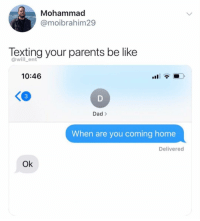 Af, Be Like, and Dad: Mohammad  @moibrahim29  Texting your parents be like  @will_ent  10:46  3  Dad >  When are you coming home  Delivered  Ok Accurate AF