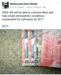 Memes, Help, and Mars: Mohammad Omar Shahid  8 Jul at 9:53pm  Lahore, Pakistan  2003: We will be able to colonize Mars and  help create atmospheric conditions  sustainable for cultivation by 2017.  2017:  リリ  D ESPACITe  0