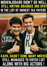 We all should Pay our Taxes ! 😎  #Jericholic: MOHENJODARO DIDNT DO WELL  STILL HRITHIK GRABBED 3RD SPOT  IN THE LIST OF HIGHEST TAX PAYERS  FFICIA  BOLLWOOD  KAPIL HASN'T DONE MANY MOVIES  STILL MANAGED TO ENTER LIST  ALONG WITH BIG ACTORS We all should Pay our Taxes ! 😎  #Jericholic