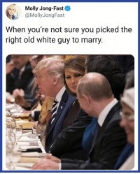 Find someone who looks at you the way Melania looks at Vlad.: Molly Jong-Fast  @MollyJongFast  When you're not sure you picked the  right old white guy to marry Find someone who looks at you the way Melania looks at Vlad.