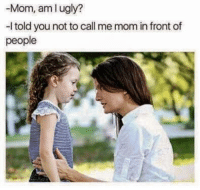 """Memes, Ugly, and Http: Mom, aml ugly?  l told you not to call me mom in front of  people <p>Mom? via /r/memes <a href=""""http://ift.tt/2xXeVnQ"""">http://ift.tt/2xXeVnQ</a></p>"""