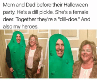 "Mom and Dad before their Halloween  party  He's a dill pickle. She's a female  deer. Together they're a ""dill-doe."" And  also my heroes."