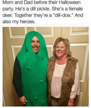 "Beautiful: Mom and Dad before their Halloween  party. He's a dill pickle. She's a female  deer. Together they're a ""dill-doe."" And  also my heroes. Beautiful"