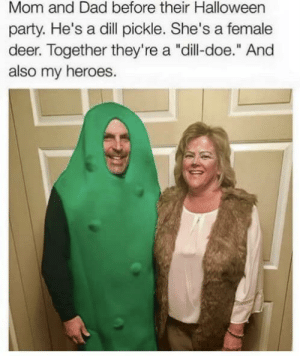 "Beautiful, Dad, and Deer: Mom and Dad before their Halloween  party. He's a dill pickle. She's a female  deer. Together they're a ""dill-doe."" And  also my heroes. Beautiful mess"