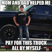 all by myself: MOM AND DADHELPEDME  Hurley  PAY FOR THIS TRUCK  ALL BY MYSELF  mgflip com