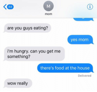 oh how the tables have turned https://t.co/13kMaCVVHQ: mom  are you guys eating?  yes monm  i'm hungry. can you get me  something?  there's food at the house  Delivered  wow really oh how the tables have turned https://t.co/13kMaCVVHQ