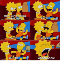 laughoutloud-club:  Meme lord: Mom! Bart's making  memes again!  Quit it  Ul  Quit it!  Quit it!!  QUIT IT!  MO00OOOOM! laughoutloud-club:  Meme lord