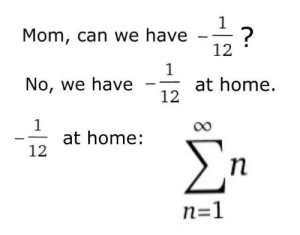 Home, Mom, and Can: Mom, can we have -  12  No, we have  at home.  12  at home:  12  n=1 *Ramanujan starts laughing*