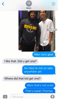 Cavs, Chill, and Memes: Mom  CLEVELAND  @NBAMEMES  New cavs gear  I like that. Did u get one?  No they're not on sale  anywhere yet  Where did that kid get one?  Mom that's not a kid  That's Isaiah Thomas  Message No chill. 😂 https://t.co/46JW1J13tO