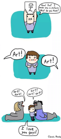 """Dad, Love, and Target: Mom! Dad! I  made you a picture.  What do you think?   Art!  Art   art!  art!  art!  art! ar  I love  you guys!  Classic Randy <p><a href=""""http://mememaster.tumblr.com/post/141661703854/parenting-done-right"""" class=""""tumblr_blog"""" target=""""_blank"""">mememaster</a>:</p>  <blockquote><p>Parenting done right</p></blockquote>"""