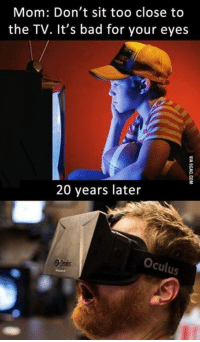 "Dank, 🤖, and Oculus: Mom: Don't sit too close to  the TV. It's bad for your eyes  20 years later  Oculus Moms in 2016: ""Take the tv OFF your eyes!""  http://9gag.com/gag/aGDVVe7?ref=fbp"