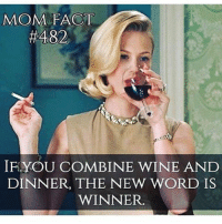 🍷🙃🍷 Rp @luluandlattes 💅🏽: MOM FACT  #482  IF YOU COMBINE WINE AND  DINNER, THE NEW WORD IS  WINNER. 🍷🙃🍷 Rp @luluandlattes 💅🏽