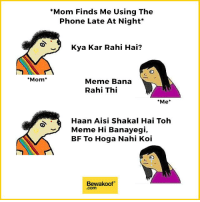 "Why Mom Why?  Credits to @aarzoo_garg for coming up with this beauty !  Shop our collection: http://bwkf.shop/View-Collection: ""Mom Finds Me Using The  Phone Late At Night  Kya Kar Rahi Hai?  Mom  Meme Bana  Rahi Thi  *Me  Haan Aisi Shakal Hai Toh  Meme Hi Banayegi  BF To Hoga Nahi Koi  Bewakoof  .com Why Mom Why?  Credits to @aarzoo_garg for coming up with this beauty !  Shop our collection: http://bwkf.shop/View-Collection"