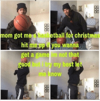 Basketball, Christmas, and Best: mom got me a basketball for christmas  hit myOu wanna  get a game in not that  good but i try my best let  me know I'd play with him