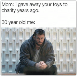 30 Random Funny Memes 4 10: Mom: I gave away your toys to  charity years ago.  30 year old me:  NAH 30 Random Funny Memes 4 10