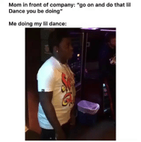 "Funny, Lmao, and Dance: Mom in front of company: ""go on and do that lil  Dance you be doing""  Me doing my lil dance: Lmao how it be 😂"