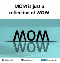 Sarcasting: MOM is just a  reflection of WOWW  MOM  WOW  If Sarcasmlol.com  @Sarcasmlol  @Sarcastic Us