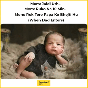 Dad, Memes, and Mom: Mom: Jaldi Ut.  Mom: Ruko Na 10 Min..  Mom: Ruk Tere Papa Ko Bhejti Hu  (When Dad Enters)  Bewakoof  com This always happens!