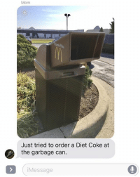 This is something @drunkbetch would do!! Make sure to follow 👣👣👣 teamnoharmdone noharmdone lmao lol mcdonalds drivethru: Mom  Just tried to order a Diet Coke at  the garbage can.  Message This is something @drunkbetch would do!! Make sure to follow 👣👣👣 teamnoharmdone noharmdone lmao lol mcdonalds drivethru