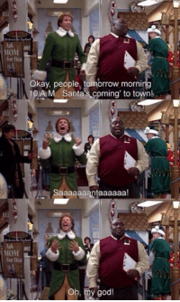 Christmas, God, and Moms: MOM L  for this  Okay, people, tomorrow morni  10A M. Santas coming' to town!  Saaaaaaantaaaaaa!  MOM  for this  Oh, my god! Waking up on Christmas Eve like