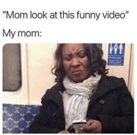 """Funny, Video, and Mom: """"Mom look at this funny video  My mom:"""