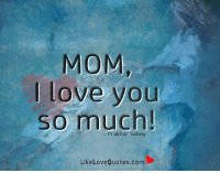 Memes, I Love You, and 🤖: MOM,  love you  so much!  Like Love Quotes.com Mom, I love you so much.