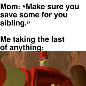 "Instagram, Tumblr, and Mom: Mom: ""Make sure you  save some for you  sibling.""  Me taking the last  of anything: https://www.instagram.com/p/BwcBzA4h3Q4/?utm_source=ig_tumblr_shareigshid=okbmxmn5v3x7"