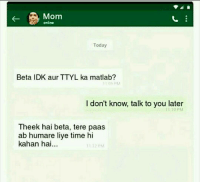 Haha 😂: Mom  online  Today  Beta IDK aur TTYL ka matlab?  RM  I don't know, talk to you later  PM  Theek hai beta, tere paas  ab humare liye time hi  kahan hai Haha 😂