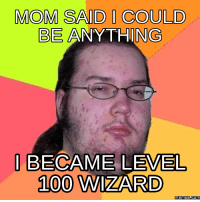 wizard: MOM SAID COULD  BE ANYTHING  I BECAME LEVEL,  1000 WIZARD  memesaCOM