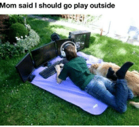 """When you're told to """"play outside""""...: Mom said I should go play outside When you're told to """"play outside""""..."""
