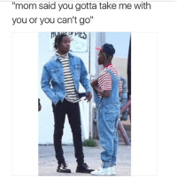 """Memes, Mom, and 🤖: mom said you gotta take me with  you or you can't go"""" 😂😂😂😂😂"""