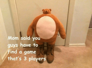 Dank, Memes, and Target: Mom said you  guys have to  find a game  that's 3 players Meirl by Vultant MORE MEMES