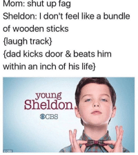"""Dad, Life, and Memes: Mom: shut up Tag  Sheldon: I don't feel like a bundle  of wooden sticks  laugh track)  {dad kicks door & beats him  within an inch of his life)  young  Sheldon  OCBS <p>Young Sheldon memes on the rise via /r/MemeEconomy <a href=""""http://ift.tt/2xZ3xa5"""">http://ift.tt/2xZ3xa5</a></p>"""