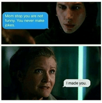 Funny, Funny Jokes, and Memes: Mom stop you are not  funny. You never make  jokes.  I made you. Thats a mean burn Leia 😦! 😁 Enjoy! DarthBaker ⬛ ⬛ Post number 8 via: @Grievousmemes (thats what there name was before, but they keep changing it 😑) ⬛ ⬛ Tags: StarWars Memes Funny jokes memesdaily collection album