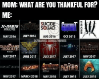 Happy Thanksgiving!! 😎👌  P.S. I know this isn't updated. 《J-VO》: MOM: WHAT ARE YOU THANKFUL FOR?  ME  SUICIDE  OUAD  APOCALYPSE  AUG MAY 2016  JULY 2016  016 OCT 2016  EL COMICS MOVIES  FANT  STIC  TAGAL  728.17  MAY 2017  JUNE 2017  JULY 2017 JULY 2017 NOV 2017  JUST CE LEAGUE  NOV 2017  MARCH 2018  MAY 2018  JULY 2018  JULY 2018 Happy Thanksgiving!! 😎👌  P.S. I know this isn't updated. 《J-VO》