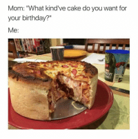 """Birthday, Memes, and Pizza: Mom: What kind've cake do you want for  your birthday?""""  Me """"Issa pizza cake"""" 😍😏😁"""